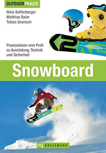 Outdoor Praxis Snowboard: Praxiswissen vom Profi zu Ausrüstung, Technik und Sicherheit auf der Piste und in der Halfpipe mit vielen Tipps und Informationen auf 190 Seiten