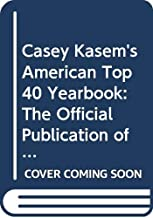Casey Kasem's American Top 40 Yearbook: The Official Publication of the World-Wide Syndicated Radio Program American Top 40