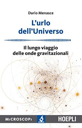 L'urlo dell'universo. Il lungo viaggio delle onde gravitazionali