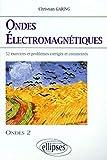 Les ondes électromagnétiques - Exercices et problèmes corrigés et commentés, posés à l'écrit et à l'oral des concours