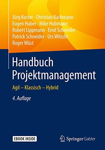 Handbuch Projektmanagement: Agil – Klassisch – Hybrid