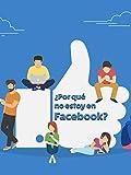 ¿Por qué no estoy en Facebook?