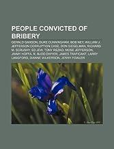 People convicted of bribery: Gerald Garson, Duke Cunningham, Bob Ney, William J. Jefferson corruption case, Don Siegelman,...