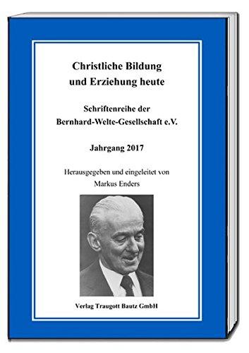 Christliche Bildung und Erziehung heute (Schriftenreihe der Bernhard-Welte-Gesellschaft e.V.)