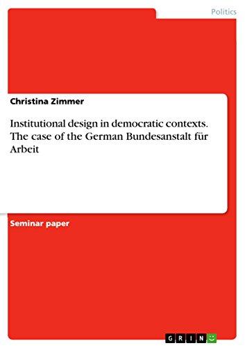 Institutional design in democratic contexts. The case of the German Bundesanstalt für Arbeit (English Edition)