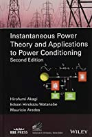 Instantaneous Power Theory and Applications to Power Conditioning (IEEE Press Series on Power Engineering)