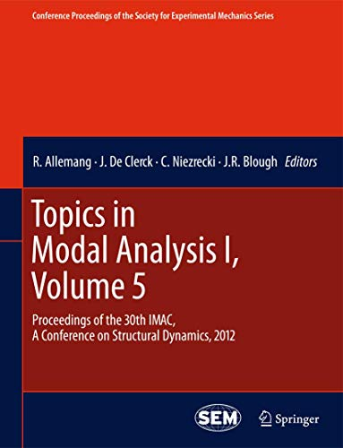 Topics in Modal Analysis I, Volume 5: Proceedings of the 30th IMAC, A Conference on Structural Dynamics, 2012 (Conference Proceedings of the Society for Experimental Mechanics Series)