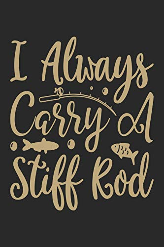 I always carry a stiff rod: Fishing Log Book for kids and men, 120 pages notebook where you can note your daily fishing experience, memories and others fishing related notes.