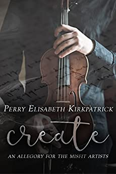 Create: An allegory for the misfit artists by [Perry Kirkpatrick]