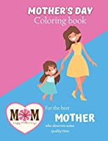 Mother's day coloring book For the best mother who deserves some quality time: A wonderful mothers day coloring book with special pages for mothers & wonderful mandalas perfect way to relax and enjoy some quality time coloring Perfect gift for mother, aunt or grandma enjoy mothers day