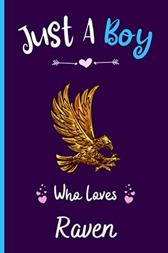 Just A Boy Who Loves Raven: Notebook Gift For Raven lovers, Perfect Notebook Gift For Boys Who Loves Raven , 6 x 9 Inches - 120 Lined Pages - Raven Notebook