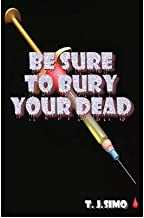 [ { BE SURE TO BURY YOUR DEAD } ] by Simo, T J (AUTHOR) Jun-01-2001 [ Paperback ]