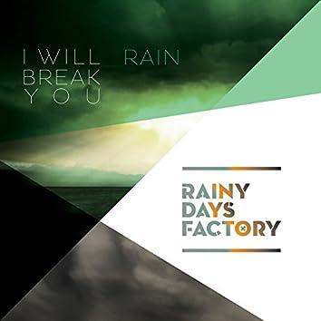 I Will Break You / Rain