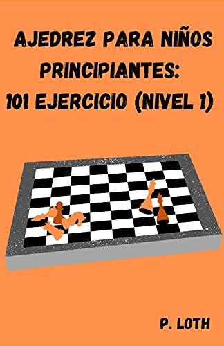 Ajedrez para niños principiantes: 101 ejercicios (Nivel 1)