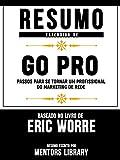 Resumo Estendido De Go Pro: Passos Para Se Tornar Um Profissional Do Marketing De Rede - Baseado No Livro De Eric Worre (Portuguese Edition)