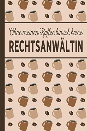 Ohne meinen Kaffee bin ich keine Rechtsanwältin: Rechtsanwältin Geschenk - liniertes blanko Notizbuch für Rechtsanwältinnen, die gerne Kaffee trinken