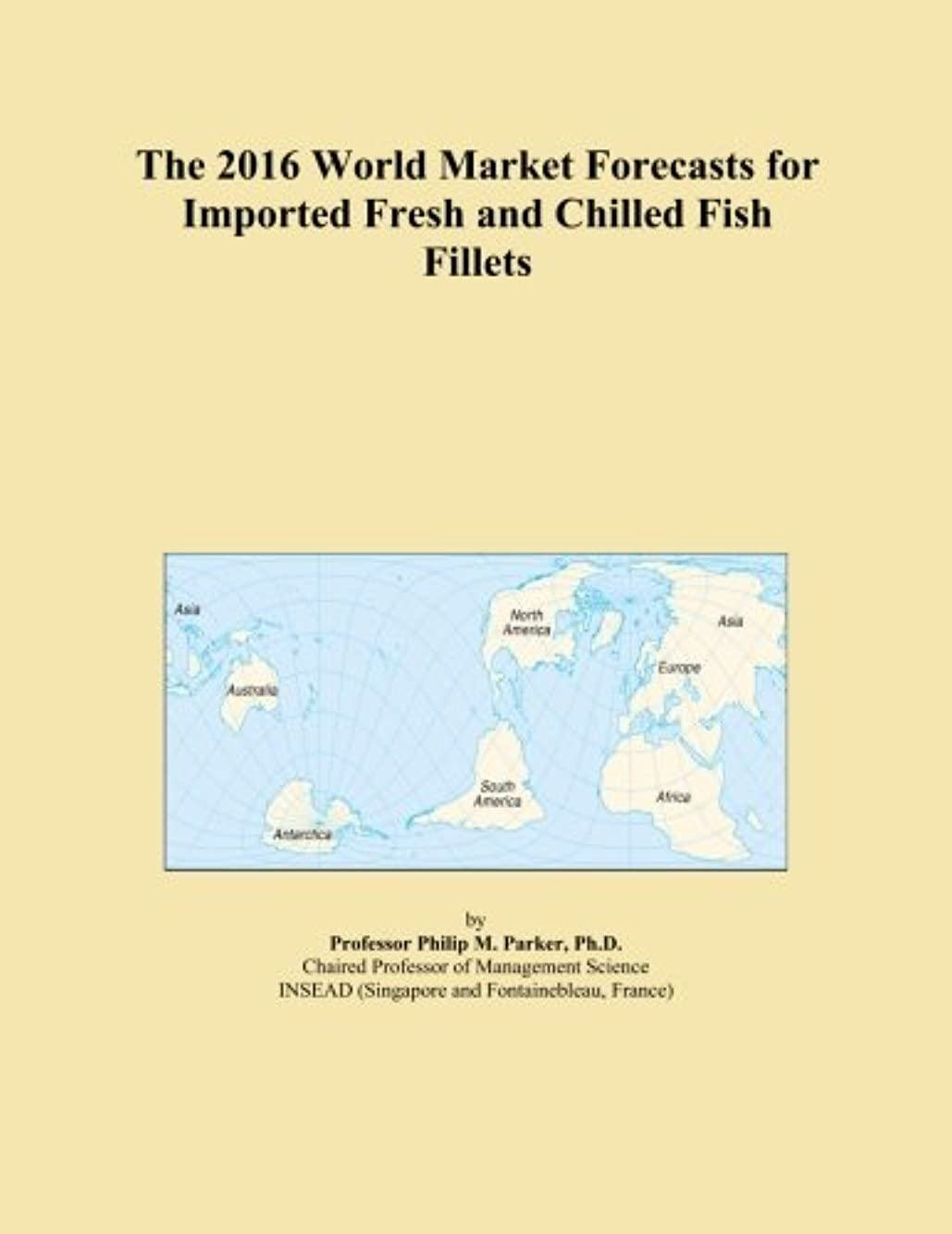 The 2016 World Market Forecasts for Imported Fresh and Chilled Fish Fillets