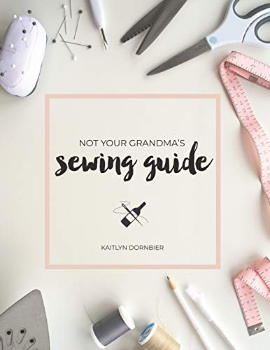 Compare Textbook Prices for Not Your Grandma's Sewing Guide  ISBN 9781724175410 by Dornbier, Kaitlyn