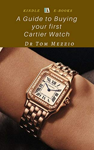 A Guide to Buying your first Cartier Watch: Ultimate French Luxury (English Edition)