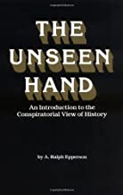 The Unseen Hand: An Introduction to the Conspiratorial View of History