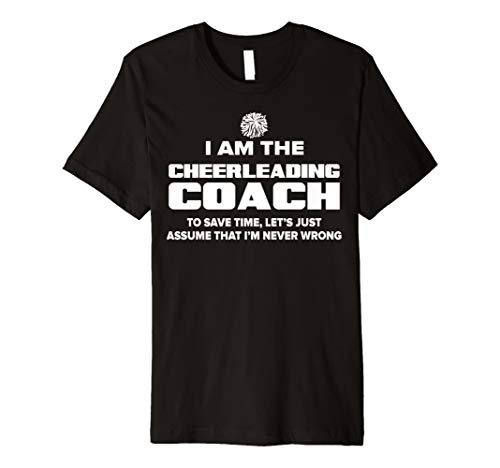 Cheerleading Coach T-Shirt–Die I 'm Never Wrong übernehmen