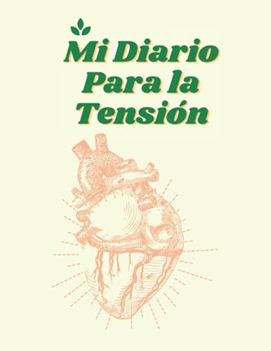 Mi Diario Para la Tension: Monitor y Libro de Registro Progreso diario y semanal de la Presión Arterial y el peso durante 2 años Cuaderno120 páginas