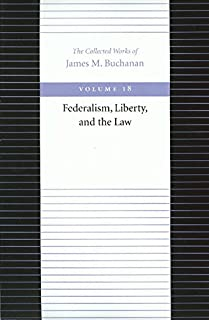 Federalism Liberty & the Law: 18 (Collected Works of James M. Buchanan)