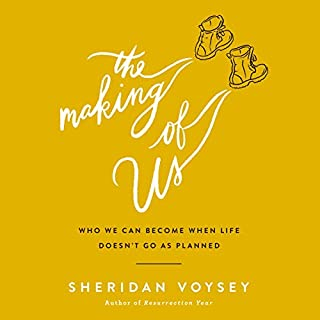 The Making of Us     Who We Can Become When Life Doesn't Go as Planned              By:                                                                                                                                 Sheridan Voysey                               Narrated by:                                                                                                                                 Sheridan Voysey                      Length: 5 hrs and 2 mins     1 rating     Overall 5.0