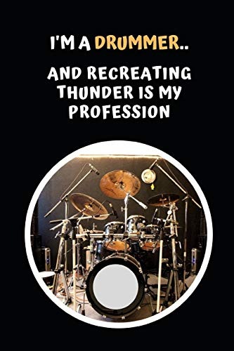 I'm A Drummer.. And Recreating Thunder Is My Profession: Drums Themed Novelty Lined Notebook / Journal To Write In Perfect Gift Item (6 x 9 inches)