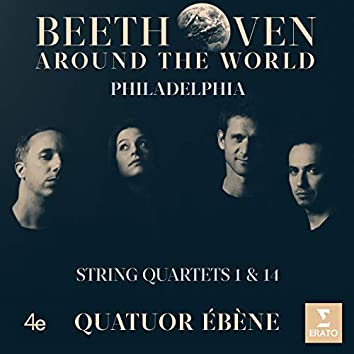 Beethoven Around the World: Philadelphia, String Quartets Nos 1 & 14