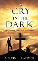 A Cry in the Dark: My Journey from Fear to Freedom