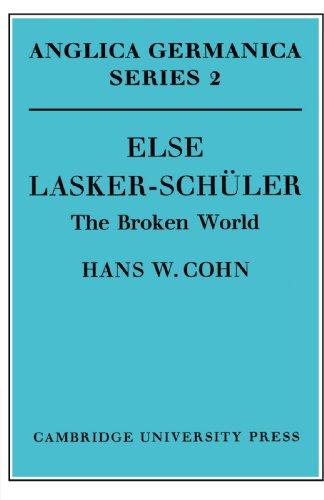 Else Lasker-Schuler: The Broken World (Anglica Germanica Series 2, Band 2)