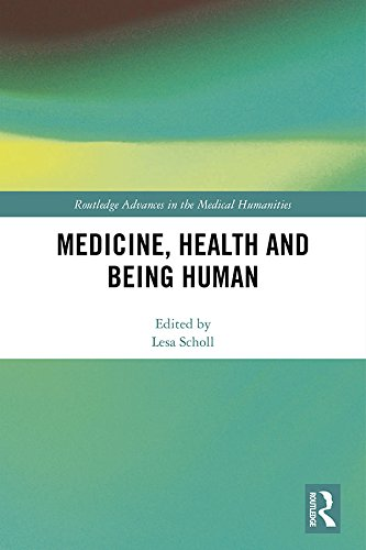 Medicine, Health and Being Human (Routledge Advances in the Medical Humanities) (English Edition)