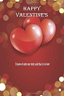 HAPPY VALENTINE'S I know of only one duty, and that is to love.: journal notebook best gift idea for girlfriend or boyfrie...