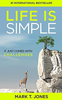 Life Is Simple: It Just Comes With Challenges by [Mark T. Jones]