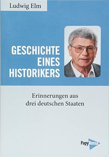 Geschichte eines Historikers: Erinnerungen aus drei deutschen Staaten
