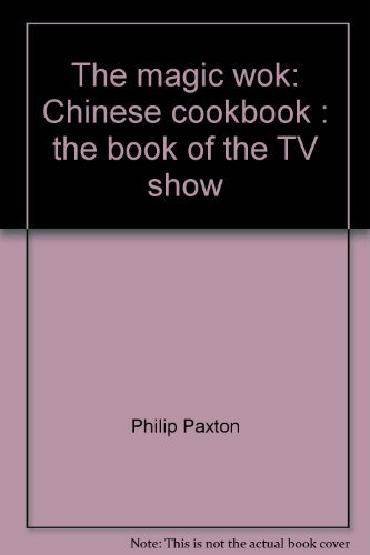 The Magic Wok: Chinese Cookbook : the Book of the Tv Show