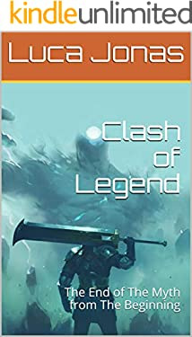 Clash of Legend: The End of The Myth from The Beginning (English Edition)