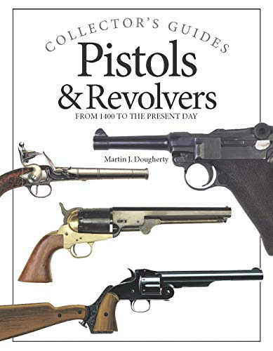 Pistols & Revolvers: From 1400 to the present day (Collector's Guides) (English Edition)