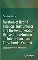 Taxation of Hybrid Financial Instruments and the Remuneration Derived Therefrom in an International and Cross-border Context: Issues and Options for Reform