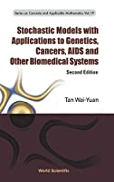 Stochastic Models With Applications to Genetics, Cancers, AIDS, and Other Biomedical Systems (Series on Concrete and Applicable Mathematics)