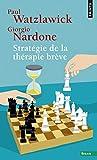 Watzlawick Paul, Nardone Giorgio (collectif sous la direction de.), Stratégie de la thérapie brève
