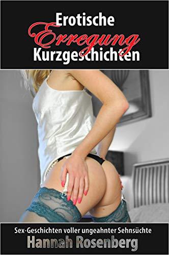 Erotische Kurzgeschichten - Erregung: Sexgeschichten voll ungeahnter Lüsternheit...