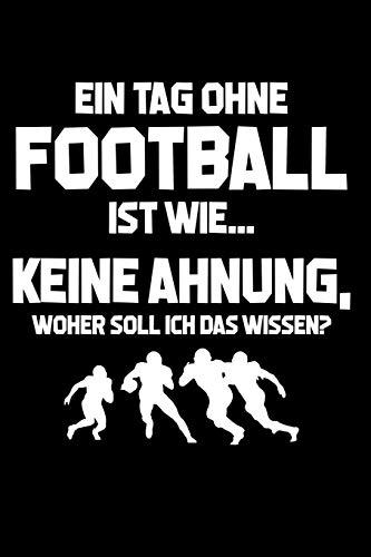 Tag ohne Football? Unmöglich!: Notizbuch / Notizheft für American Football Footballspieler-in Footballer A5 (6x9in) dotted Punktraster