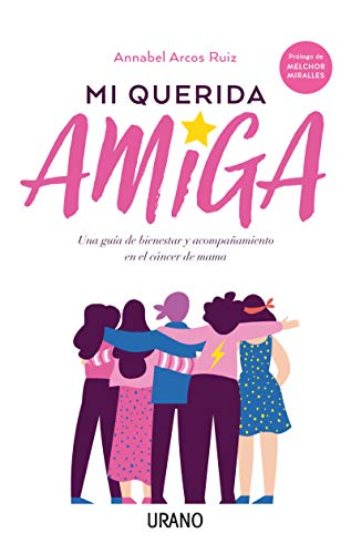 Mi Querida Amiga: Una guía de bienestar y acompañamiento en el cáncer de mama (Crecimiento personal)