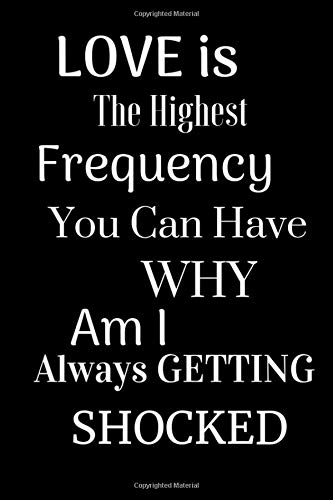 Love Is The Highest Frequency You Can Have Why Am I Always Getting Shocked: Journal Writing Diary Notebook Emotions Emoticon