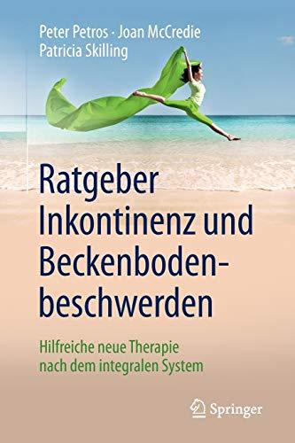 Ratgeber Inkontinenz und Beckenbodenbeschwerden: Hilfreiche neue Therapie nach dem integralen System