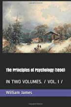 The Principles of Psychology (1890): In Two Volumes. / Vol. I