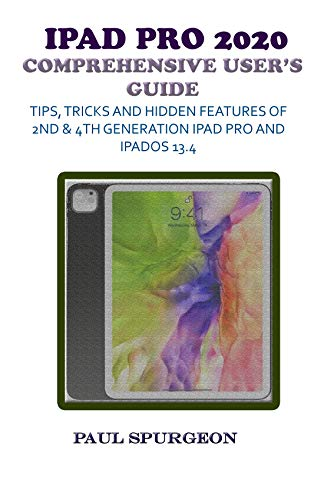 iPad Pro 2020 Comprehensive user's Guide: Tips, Tricks and Hidden Features of 2nd & 4th Generation iPad Pro & iPadOS 13.4 (English Edition)