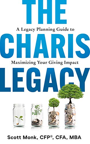 The Charis Legacy: A Legacy Planning Guide to Maximizing Your Giving Impact by Monk, Scott
